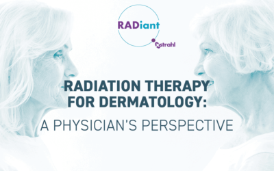 Radiation Therapy for Dermatology: A Physician's Perspective